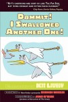 Dammit! I Swallowed Another One! - Kit Lively, Shannon Wheeler
