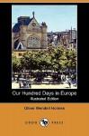 Our Hundred Days in Europe - Oliver Wendell Holmes Sr.