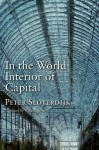 In the World Interior of Capital: For a Philosophical Theory of Globalization - Peter Sloterdijk