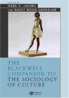 The Blackwell Companion to the Sociology of Culture - Nancy Weiss Hanrahan, Mark Jacobs