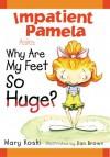 Impatient Pamela Asks: Why Are My Feet So Huge? - Dan Brown, Mary B. Koski