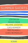 Summer Shorts - Cate Kennedy, Meg Mundell, Chris Womersley, Melanie Joosten, Peggy Frew, Jon Bauer