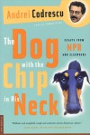 The Dog with the Chip in His Neck: Essays from NPR and Elsewhere - Andrei Codrescu, Mary Sheepshanks