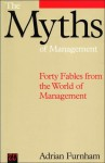 The Myths of Management: Forty Fables from the World of Management - Adrian Furnham