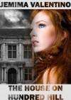 The House on Hundred Hill - Jemima Valentino, Philip Ellis