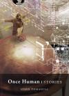 Once Human: Stories - Steve Tomasula