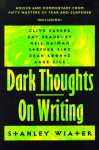 Dark Thoughts on Writing: Advice and Commentary from Fifty Masters of Fear and Suspense - Stanley Wiater