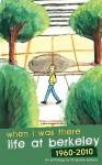 When I Was There: Life at Berkeley 1960-2010 - Various, David Herrera, Beth Barany