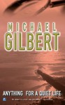 Anything For A Quiet Life: And Other Mysteries - Michael Gilbert