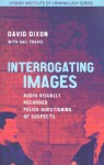 Interrogating Images: Audio-Visually Recorded Police Questioning of Suspects - David Dixon