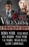 My Evil Valentine (A Collection of Thrilling Short Stories) - Debra Webb, Rita Herron, Regan Black, Vicki Hinze, Peggy Webb, Kathy Carmichael, V.R. Marks