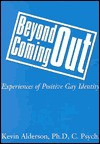 Beyond Coming Out: Experiences Of Positive Gay Identity - Kevin Alderson, Kevin T. Patton