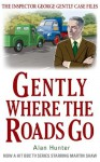 Gently Where the Roads Go (The Inspector George Gently Case Files) - Alan Hunter