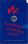 W: The First 100 Days: A White House Journal - D.B. Gilles, Sheldon Woodbury