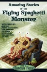 Amazing Stories of the Flying Spaghetti Monster - Cameron Pierce