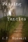 Passing Fancies - A.F. Stewart