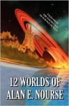 12 Worlds Of Alan E. Nourse: Tales From The Golden Age Of Science Fiction! - Alan E. Nourse