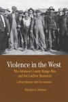 Violence in the West: The Johnson County Range War and Ludlow Massacre: A Brief History with Documents - Marilynn S. Johnson
