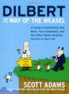 Dilbert and the Way of the Weasel: A Guide to Outwitting Your Boss, Your Coworkers, and the Other Pants-Wearing Ferrets in Your Life - Scott Adams