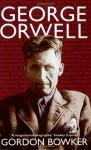 George Orwell - Gordon Bowker