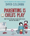 Parenting is Child's Play: How to Give Your Child the Best Start in Life - and Have Fun Doing it - David Coleman