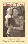 Sidonia's Thread: The Secrets of a Mother and Daughter Sewing a New Life in America - Hanna Perlstein Marcus