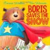 Boris Saves the Show - Carrie Weston