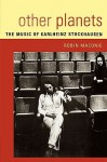 Other Planets: The Music of Karlheinz Stockhausen - Robin Maconie
