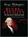 George Washington's Rules of Civility and Decent Behavior: ...and Other Important Writings - George Washington