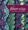 The Finer Edge: Crocheted Trims, Motifs & Borders - Kristin Omdahl