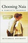 Choosing Naia: A Family's Journey - Mitchell Zuckoff