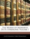 The Works of Monsieur de St. Evremond, Volume 1 - Saint-Evremond, Pierre Desmaizeaux