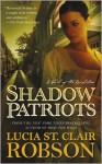 Shadow Patriots: A Novel of the Revolution - Lucia St. Clair Robson