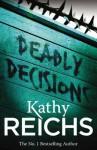 Deadly Decisions: (Temperance Brennan 3) - Kathy Reichs