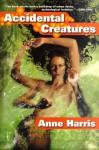 Accidental Creatures - Anne Harris