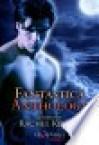 Fantastica: An Anthology of Erotic Paranormal Romances - Rachel Kenley