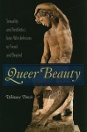 Queer Beauty: Sexuality and Aesthetics from Winckelmann to Freud and Beyond - Whitney Davis