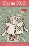 Focus 2012: highlights of Australia short fiction - Tehani Wessely, Margo Lanagan, Kaaron Warren, Joanne Anderton, Robert Hood, Martin Livings, Thoraiya Dyer, Jason Nahrung, Kathleen Jennings