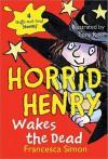 Horrid Henry Wakes the Dead - Francesca Simon, Tony Ross