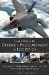 Case Studies in Defence Procurement and Logistics: Volume 1: From World War II to the Post Cold War World - David Moore (Ed), David Moore