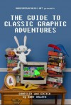 Hardcoregaming101.net Presents: The Guide to Classic Graphic Adventures - Kurt Kalata, John Szczepaniak, Collin Pierce, Paul Chênevert