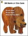 Brown Bear, Brown Bear, What Do You See? - Bill Martin Jr., Eric Carle