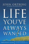 The Life You've Always Wanted Participant's Guide: Six Sessions on Spiritual Disciplines for Ordinary People (Groupware) - Zondervan Publishing, Stephen And Amanda Sorenson
