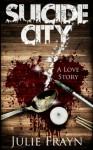 Suicide City, A Love Story - Julie Frayn, Scott Morgan