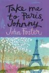 Take Me to Paris, Johnny - John Foster