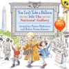You Can't Take a Balloon into the National Gallery - Jacqueline Preiss Weitzman, Robin Preiss Glasser