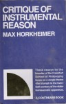Critique of Instrumental Reason: Lectures and Essays Since the End of World War II - Max Horkheimer