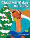 Christmas Makes Me Think - Tony Medina, Chandra Cox
