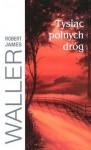 Tysiąc polnych dróg - Robert James Waller