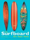 The Surfboard: Art, Style, Stoke - Ben Marcus, Gary Linden, Juliana Morais, Jeff Divine